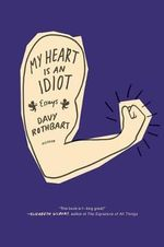 My Heart Is an Idiot : Essays - Davy Rothbart