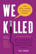 We Killed : The Rise of Women in American Comedy - Yael Kohen