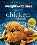 Weight Watchers Ultimate Chicken Cookbook : More Than 250 Fresh, Fabulous Recipes for Every Day - Weight Watchers