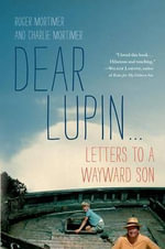 Dear Lupin : Letters to a Wayward Son - Roger Mortimer