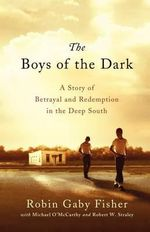 The Boys of the Dark : A Story of Betrayal and Redemption in the Deep South - Robin Gaby Fisher