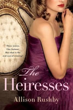 The Heiresses : Heiresses - Allison Rushby