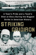 Striking Gridiron : A Town's Pride and a Team's Shot at Glory During the Biggest Strike in American History - Greg Nichols
