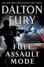 Full Assault Mode : A Delta Force Novel - Dalton Fury