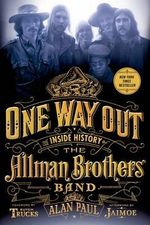 One Way Out : The Inside History of the Allman Brothers Band - Alan Paul