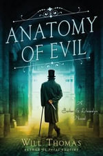 Anatomy of Evil : A Barker and Llewelyn Novel - Will Thomas
