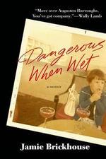 Dangerous When Wet : A Memoir - Jamie Brickhouse