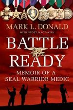 Battle Ready : Memoir of a Navy Seal Warrior Medic - Mark L Donald