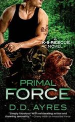 Primal Force : K-9 Rescue Novel - D D Ayres