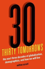 Thirty Tomorrows : The Next Three Decades of Globalization, Demographics, and How We Will Live - Milton Ezrati
