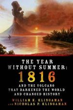 The Year Without Summer : 1816 and the Volcano That Darkened the World and Changed History - William K Klingaman