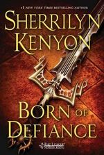 Born of Defiance : League: Nemesis Rising - Sherrilyn Kenyon