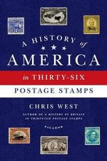 A History of America in Thirty-Six Postage Stamps - Chris West