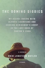 The Domino Diaries : My Decade Boxing with Olympic Champions and Chasing Hemingway's Ghost in the Last Days of Castro's Cuba - Brin-Jonathan Butler
