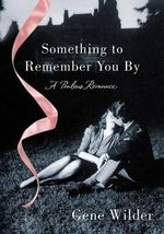 Something to Remember You by : A Perilous Romance - Gene Wilder
