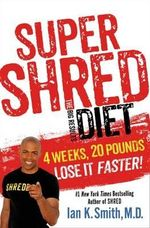 Super Shred : 4 Weeks 20 Pounds Lose It Faster! - Ian K. Smith