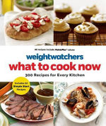 Weight Watchers What to Cook Now : 300 Recipes for Every Kitchen - Weight Watchers