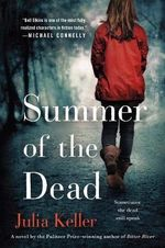 Summer of the Dead : Bell Elkins Novels - Julia Keller