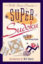 Will Shortz Presents Super Sudoku : 100 New Brain-Twisting Puzzles - Will Shortz