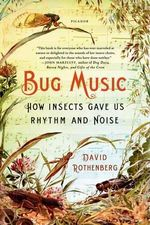Bug Music : How Insects Gave Us Rhythm and Noise - David Rothenberg