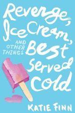 Revenge, Ice Cream, and Other Things Best Served Cold : Broken Hearts & Revenge Novel - Katie Finn