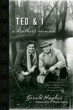 Ted and I : A Brother's Memoir - Gerald Hughes