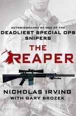 The Reaper : Autobiography of One of the Deadliest Special Ops Snipers - Nicholas Irving