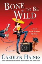 Bone to Be Wild : Sarah Booth Delaney Mysteries - Carolyn Haines
