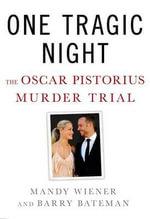 One Tragic Night : The Oscar Pistorius Murder Trial - Mandy Wiener