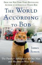 The World According to Bob : The Further Adventures of One Man and His Streetwise Cat - James Bowen