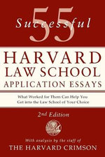 55 Successful Harvard Law School Application Essays : With Analysis by the Staff of the Harvard Crimson - The Staff of the Harvard Crimson