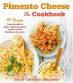 Pimento Cheese: The Cookbook : 50 Recipes from Snacks to Main Dishes Inspired by the Classic Southern Favorite - Perre Coleman Magness
