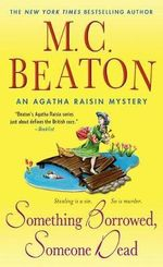 Something Borrowed, Someone Dead : An Agatha Raisin Mystery - M C Beaton