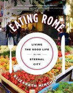Eating Rome - Elizabeth Helman Minchilli
