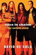 Alice in Chains : The Untold Story - David De Sola