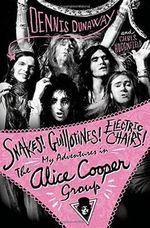 Snakes! Guillotines! Electric Chairs! : My Adventures in the Alice Cooper Group - Dennis Dunaway