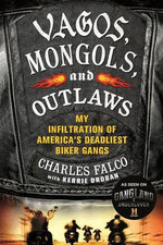 Vagos, Mongols, and Outlaws : My Infiltration of America's Deadliest Biker Gangs - Charles Falco