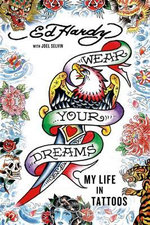 Wear Your Dreams : My Life in Tattoos - Ed Hardy
