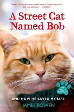 A Street Cat Named Bob : And How He Saved My Life - James Bowen