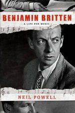 Benjamin Britten : A Life for Music - Neil Powell