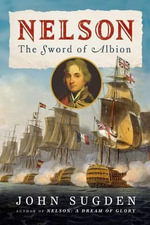 Nelson : The Sword of Albion - John Sugden