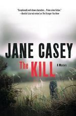 The Kill : Maeve Kerrigan Novels - Jane Casey