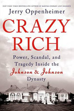 Crazy Rich : Power, Scandal, and Tragedy Inside the Johnson & Johnson Dynasty - Jerry Oppenheimer