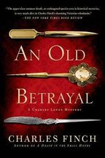 An Old Betrayal : A Charles Lenox Mystery - Charles Finch