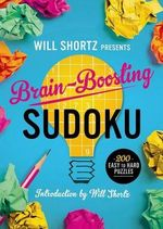 Will Shortz Presents Brain-Boosting Sudoku : 200 Easy to Hard Puzzles - Will Shortz