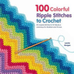 100 Colorful Ripple Stitches to Crochet : 50 Original Stitches & 50 Fabulous Colorways for Blankets and Throws - Leonie Morgan