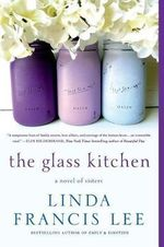 The Glass Kitchen : A Novel of Sisters - Linda Francis Lee