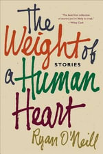 The Weight of a Human Heart : Stories - Ryan O'Neill