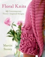 Floral Knits : 25 Contemporary Flower-Inspired Designs - Martin Storey