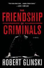 The Friendship of Criminals - Robert Glinski